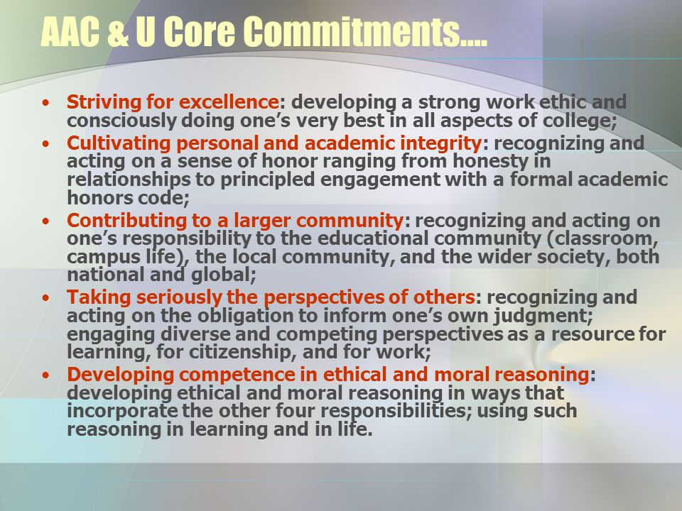AAC & U Core Commitments…. Striving for excellence: developing a strong work ethic and consciously doing one's very best in all aspects of college; Cu