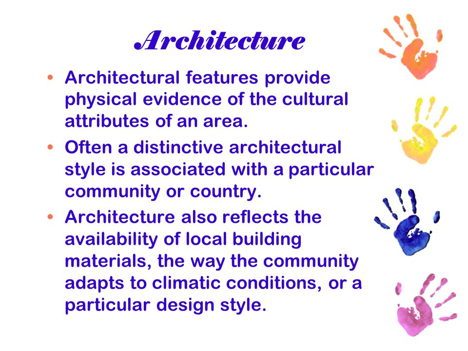 Architecture Architectural features provide physical evidence of the cultural attributes of an area. Often a distinctive architectural style is associ