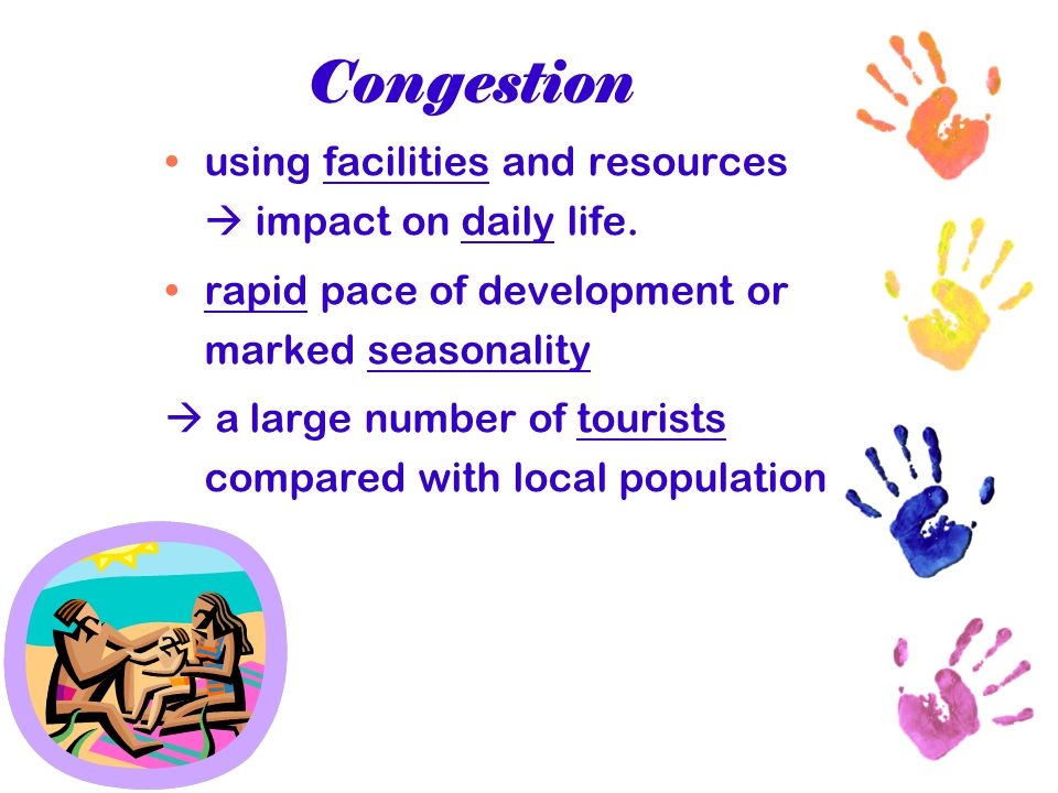 Congestion using facilities and resources  impact on daily life. rapid pace of development or marked seasonality  a large number of tourists compare