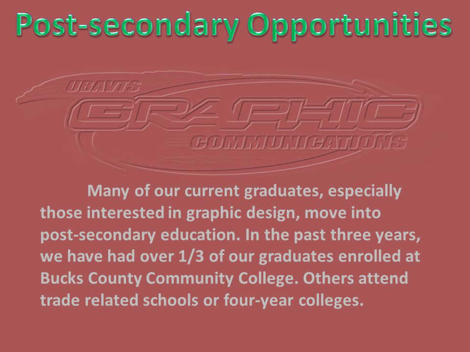 Many of our current graduates, especially those interested in graphic design, move into post-secondary education.