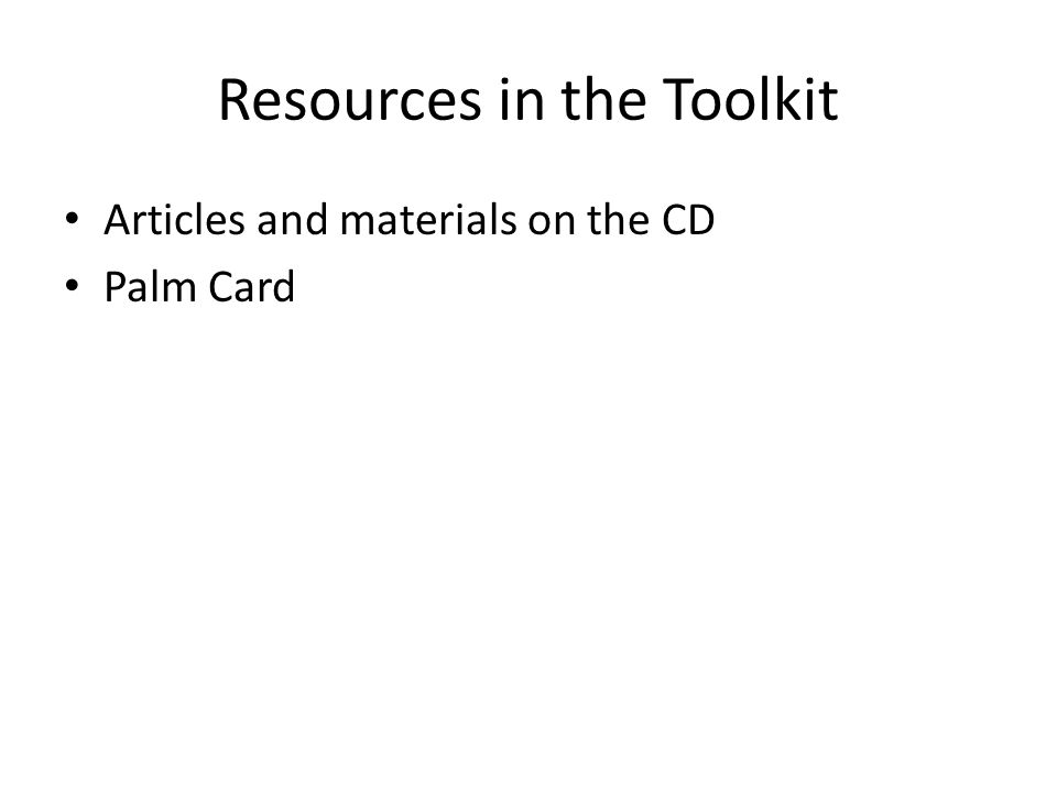 Resources in the Toolkit Articles and materials on the CD Palm Card