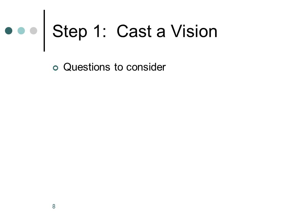Step 1: Cast a Vision Questions to consider 8