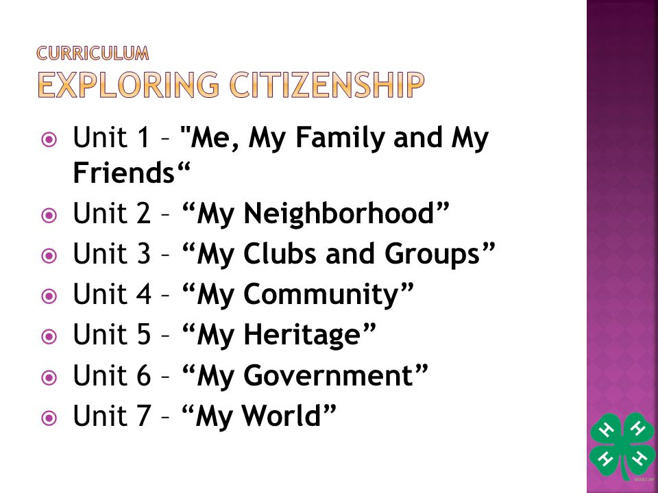  Unit 1 – Me, My Family and My Friends  Unit 2 – My Neighborhood  Unit 3 – My Clubs and Groups  Unit 4 – My Community  Unit 5 – My Heritage  Unit 6 – My Government  Unit 7 – My World