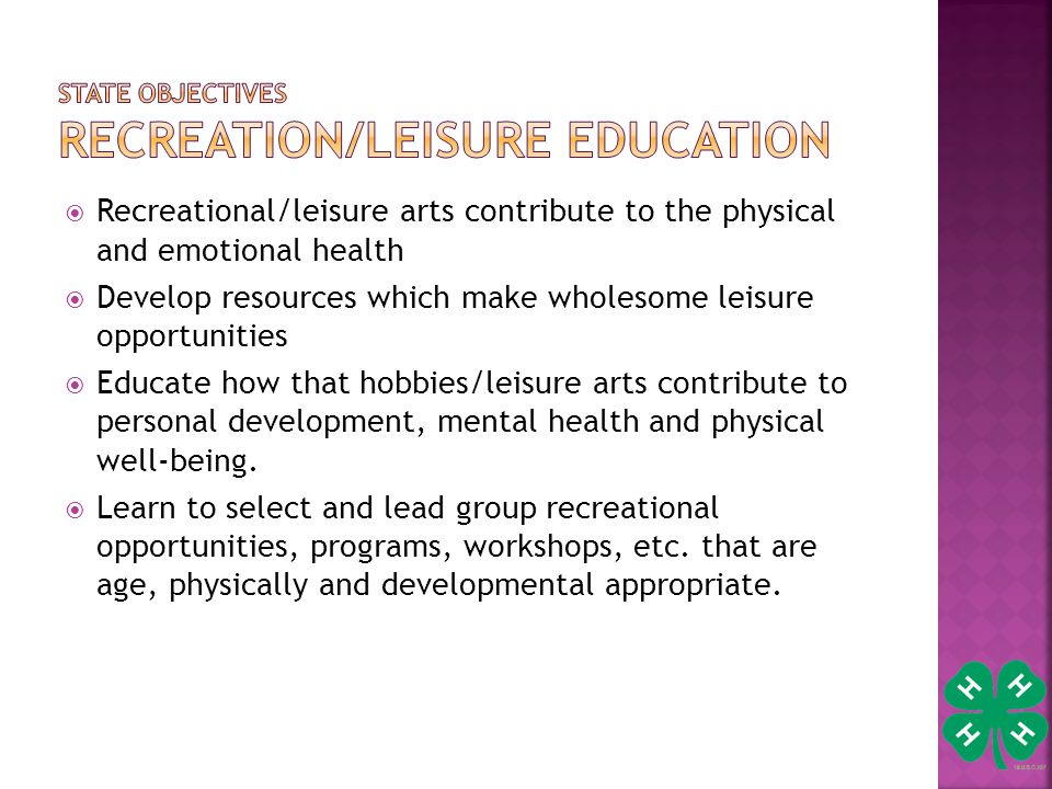  Recreational/leisure arts contribute to the physical and emotional health  Develop resources which make wholesome leisure opportunities  Educate how that hobbies/leisure arts contribute to personal development, mental health and physical well-being.