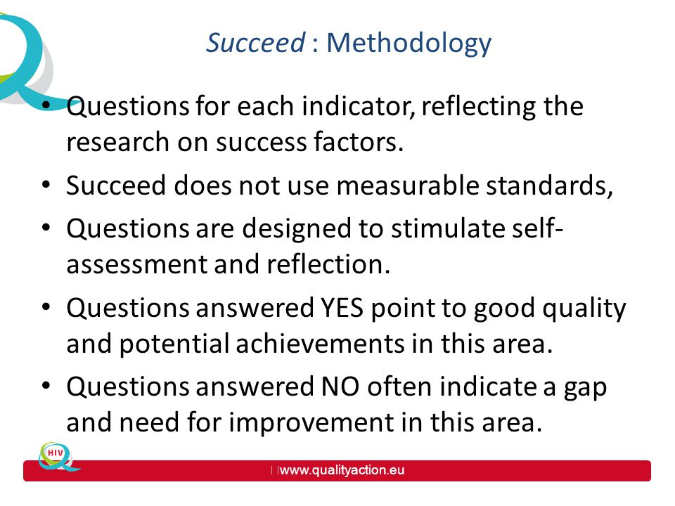 www.qualityaction.eu Succeed : Methodology Questions for each indicator, reflecting the research on success factors.