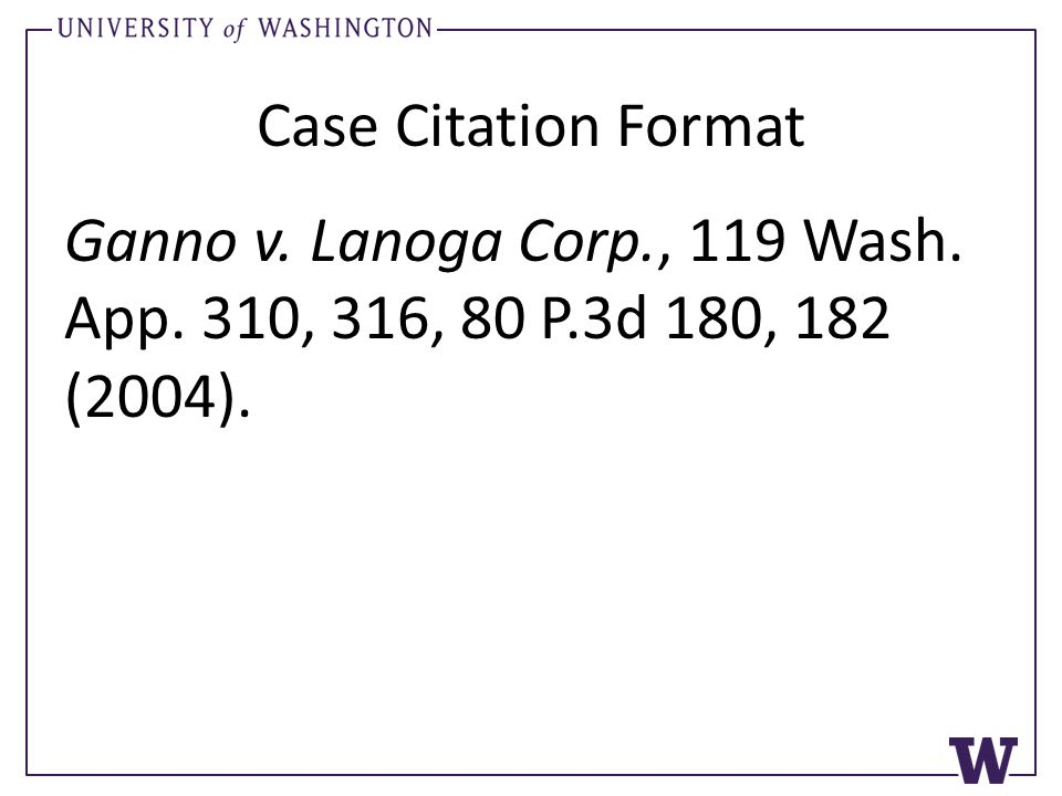 Case Citation Format Ganno v. Lanoga Corp., 119 Wash. App. 310, 316, 80 P.3d 180, 182 (2004).