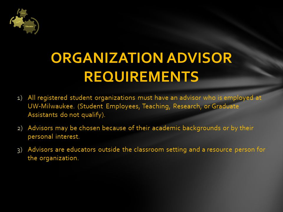SERVING AS AN ADVISOR o The advisor helps the students find a balance between their academics and their co‐curricular activities.