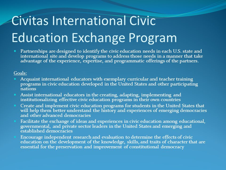 Civitas International Civic Education Exchange Program Partnerships are designed to identify the civic education needs in each U.S.