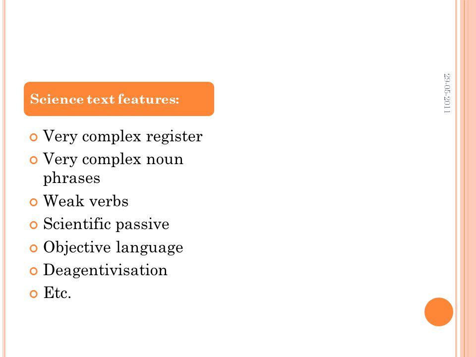 Very complex register Very complex noun phrases Weak verbs Scientific passive Objective language Deagentivisation Etc.