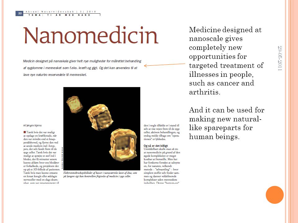 29-05-2011 Medicine designed at nanoscale gives completely new opportunities for targeted treatment of illnesses in people, such as cancer and arthritis.