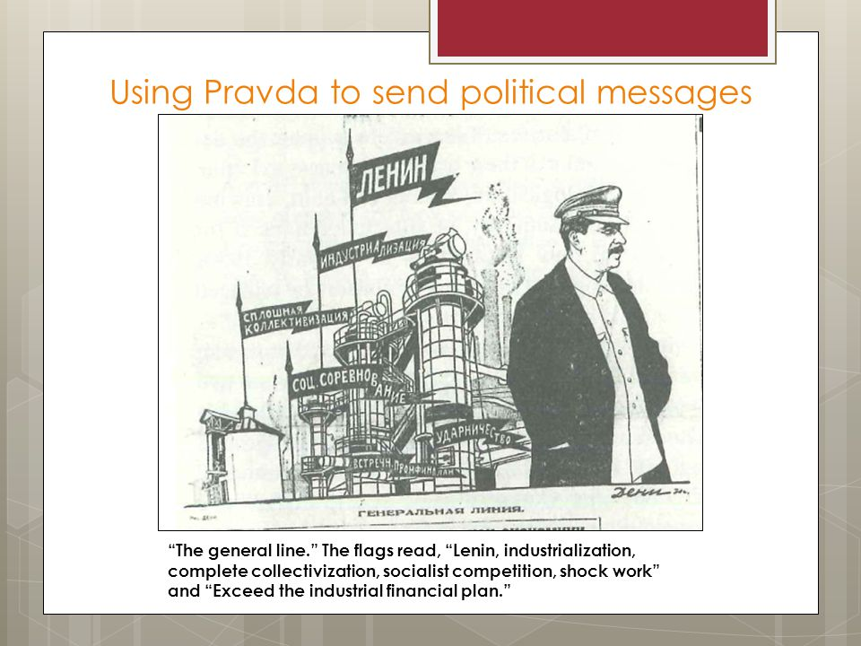 """Using Pravda to send political messages """"The general line."""" The flags read, """"Lenin, industrialization, complete collectivization, socialist competitio"""