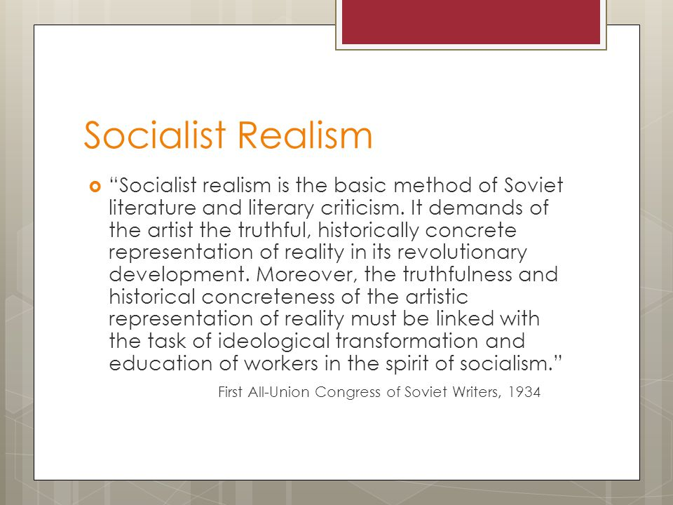 Socialist Realism  Socialist realism is the basic method of Soviet literature and literary criticism.