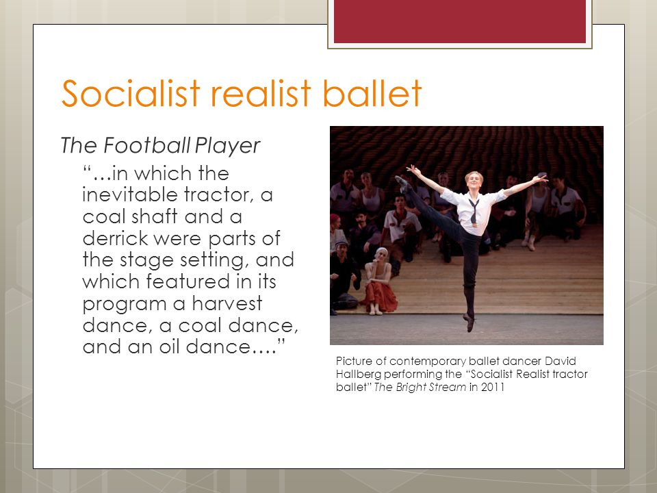 """Socialist realist ballet The Football Player """"…in which the inevitable tractor, a coal shaft and a derrick were parts of the stage setting, and which"""