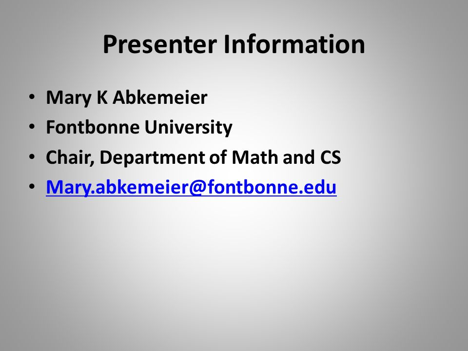 Presenter Information Mary K Abkemeier Fontbonne University Chair, Department of Math and CS Mary.abkemeier@fontbonne.edu