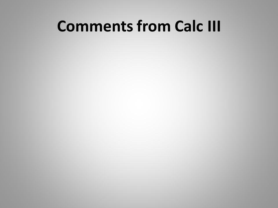 Comments from Calc III