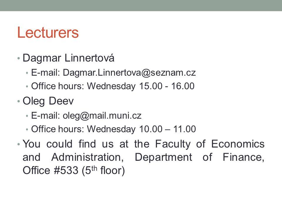 Lecturers Dagmar Linnertová E-mail: Dagmar.Linnertova@seznam.cz Office hours: Wednesday 15.00 - 16.00 Oleg Deev E-mail: oleg@mail.muni.cz Office hours