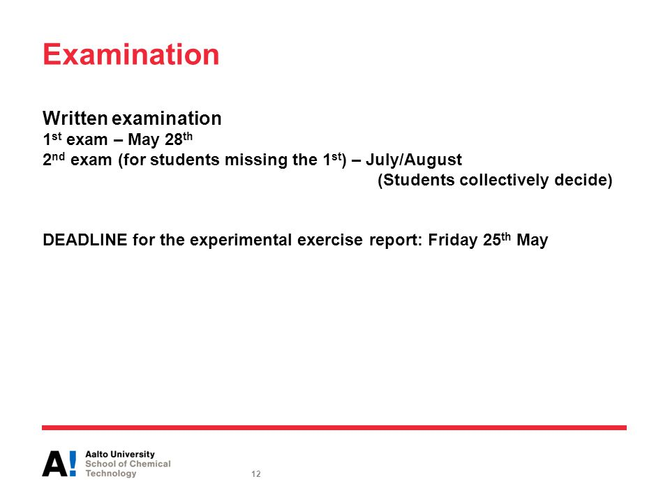 Examination Written examination 1 st exam – May 28 th 2 nd exam (for students missing the 1 st ) – July/August (Students collectively decide) DEADLINE