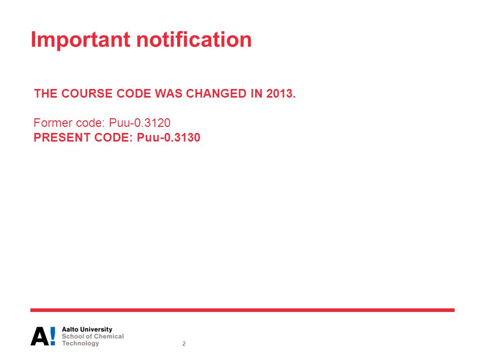 Important notification THE COURSE CODE WAS CHANGED IN 2013. Former code: Puu-0.3120 PRESENT CODE: Puu-0.3130 2