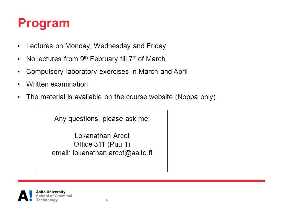 Lectures on Monday, Wednesday and Friday No lectures from 9 th February till 7 th of March Compulsory laboratory exercises in March and April Written