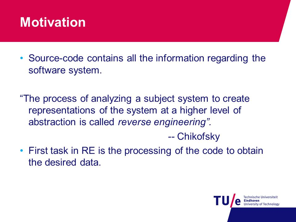 """Motivation Source-code contains all the information regarding the software system. """"The process of analyzing a subject system to create representation"""