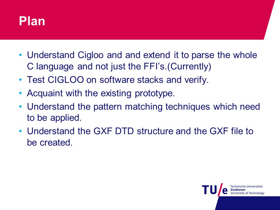 Plan Understand Cigloo and and extend it to parse the whole C language and not just the FFI's.(Currently) Test CIGLOO on software stacks and verify.