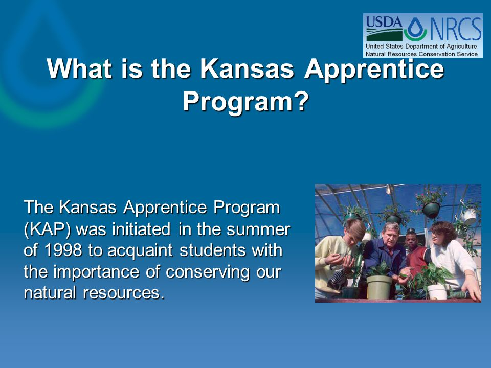 What is the Kansas Apprentice Program? The Kansas Apprentice Program (KAP) was initiated in the summer of 1998 to acquaint students with the importanc