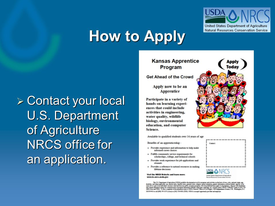How to Apply  Contact your local U.S. Department of Agriculture NRCS office for an application.