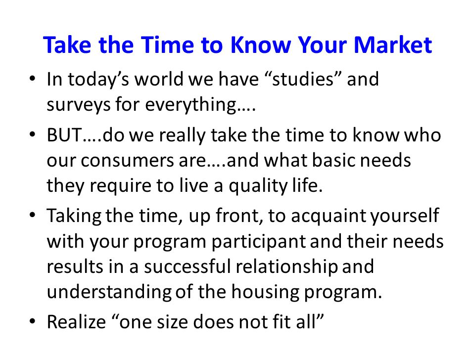 """Take the Time to Know Your Market In today's world we have """"studies"""" and surveys for everything…. BUT….do we really take the time to know who our cons"""