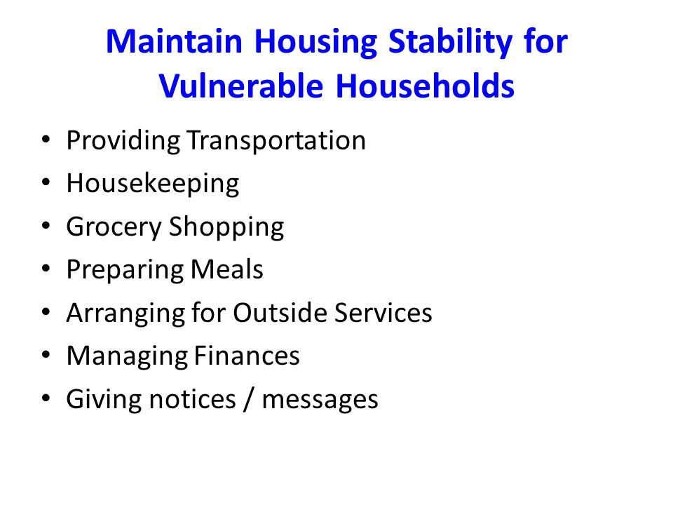 Maintain Housing Stability for Vulnerable Households Providing Transportation Housekeeping Grocery Shopping Preparing Meals Arranging for Outside Serv