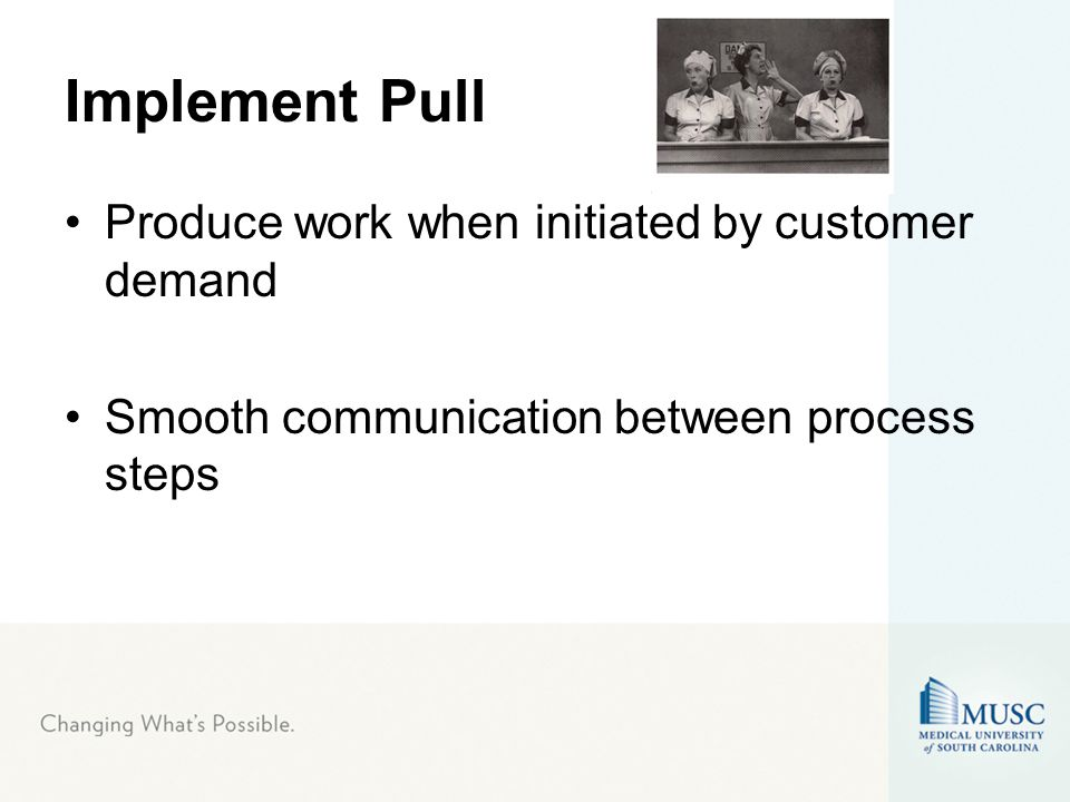 Implement Pull Produce work when initiated by customer demand Smooth communication between process steps