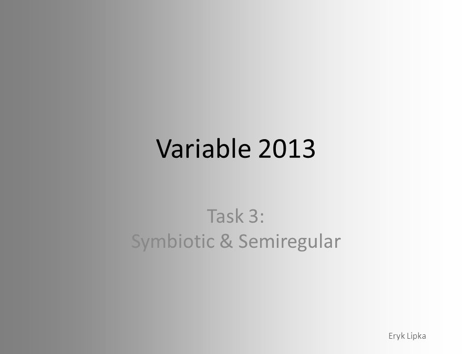 Variable 2013 Task 3: Symbiotic & Semiregular Eryk Lipka