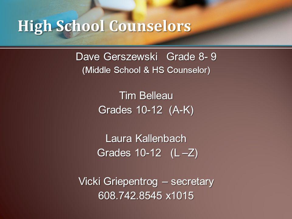 High School Counselors Dave Gerszewski Grade 8- 9 (Middle School & HS Counselor) Tim Belleau Grades 10-12 (A-K) Laura Kallenbach Grades 10-12 (L –Z) Grades 10-12 (L –Z) Vicki Griepentrog – secretary 608.742.8545 x1015