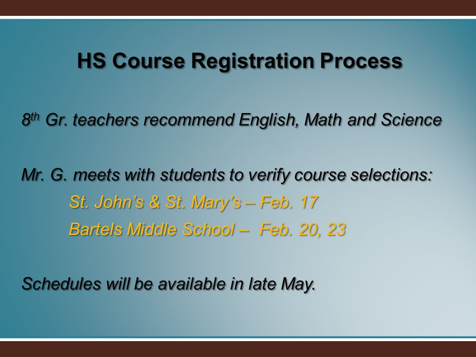 HS Course Registration Process 8 th Gr. teachers recommend English, Math and Science Mr.