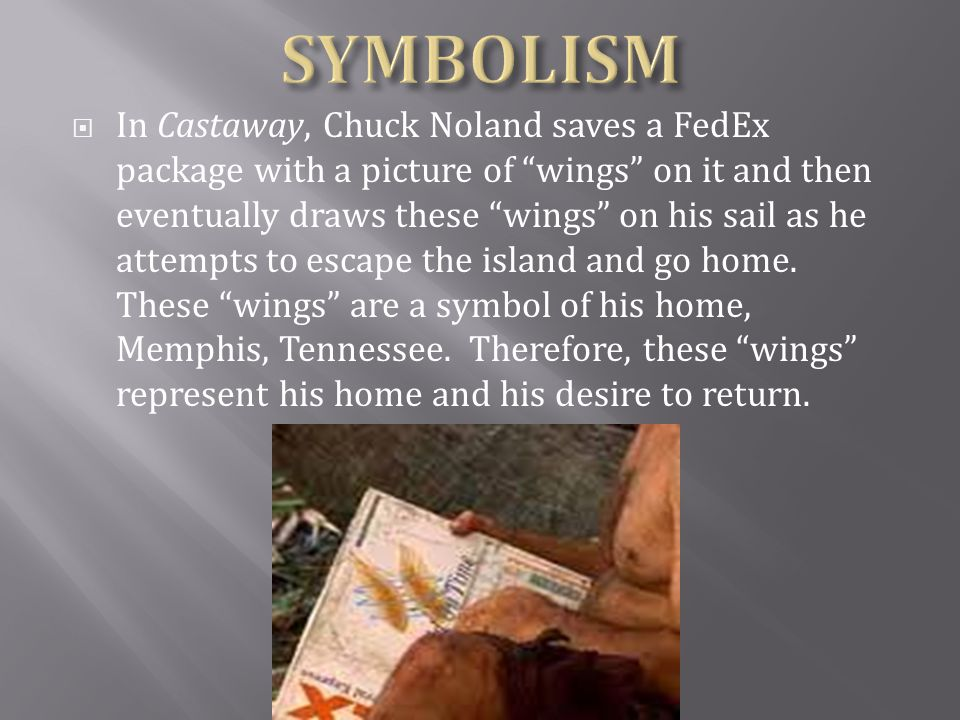 " In Castaway, Chuck Noland saves a FedEx package with a picture of ""wings"" on it and then eventually draws these ""wings"" on his sail as he attempts t"