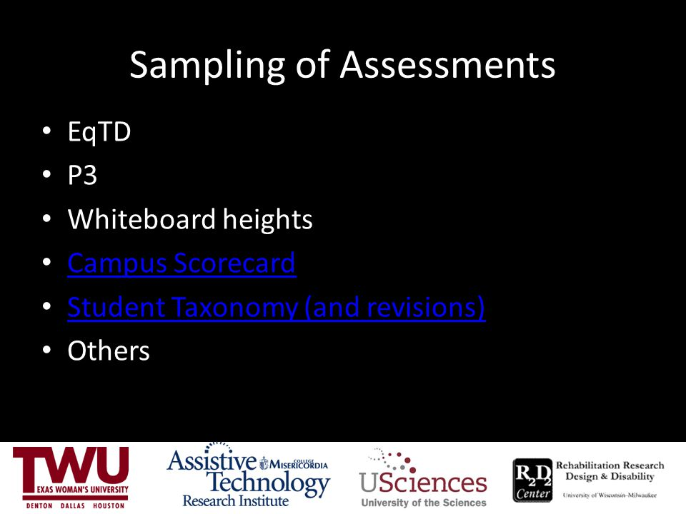 Sampling of Assessments EqTD P3 Whiteboard heights Campus Scorecard Student Taxonomy (and revisions) Others