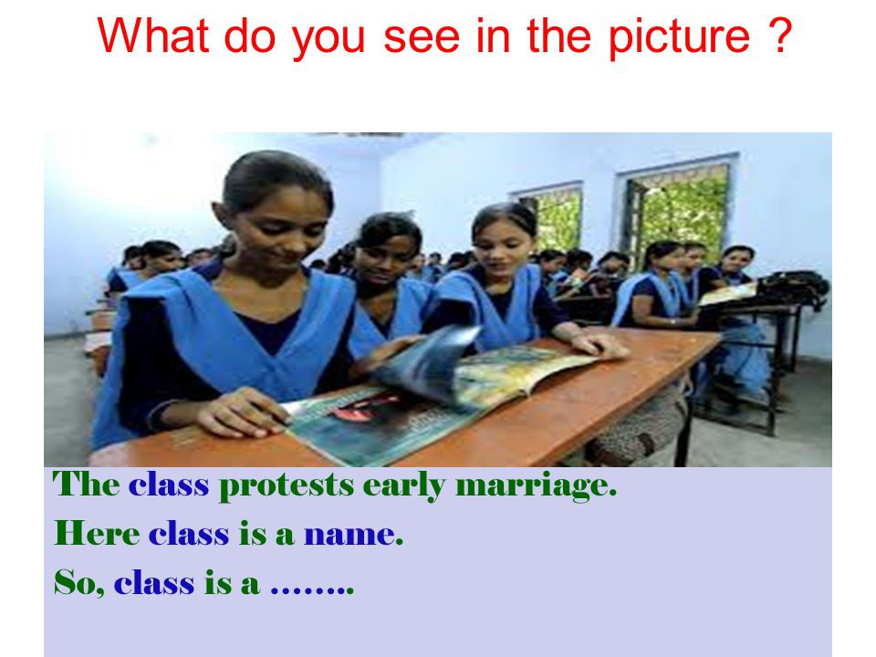 The class protests early marriage. Here class is a name. So, class is a …….. What do you see in the picture ?