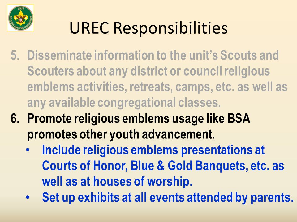 UREC Responsibilities 5.Disseminate information to the unit's Scouts and Scouters about any district or council religious emblems activities, retreats, camps, etc.