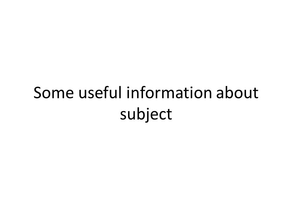 Some useful information about subject