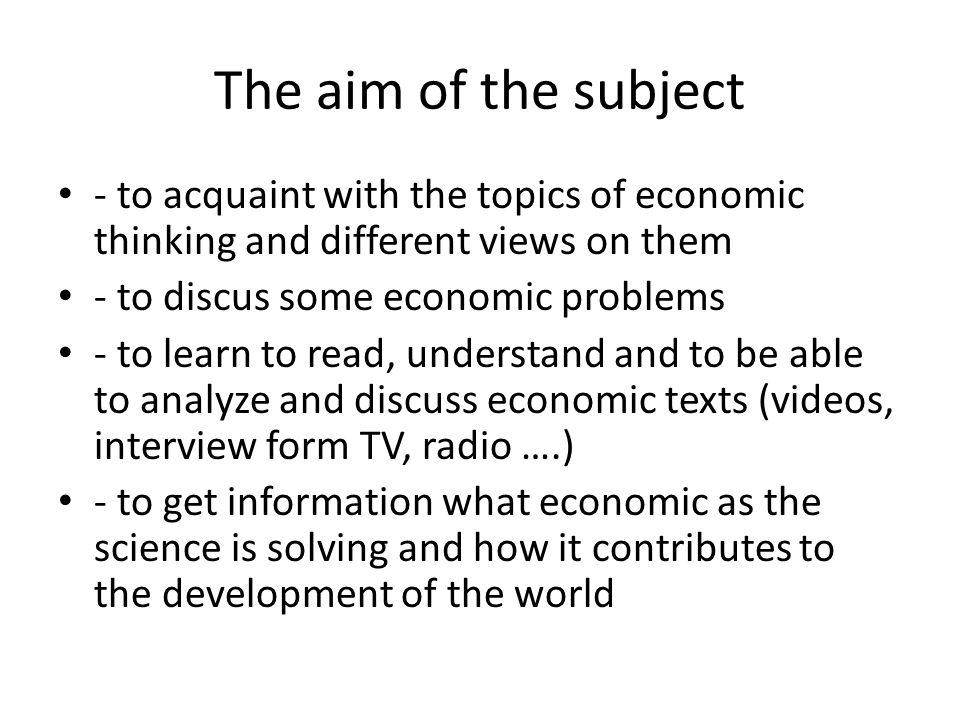 Prerequisites Knowledge of - bachelor microeconomics and macroeconomics - basic economics terms Willingness to take interest in topics of economics
