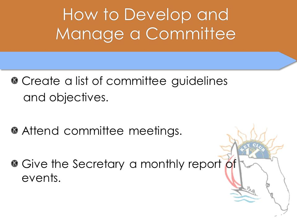 How to Develop andHow to Develop and Manage a CommitteeManage a Committee Create a list of committee guidelines and objectives. Attend committee meeti