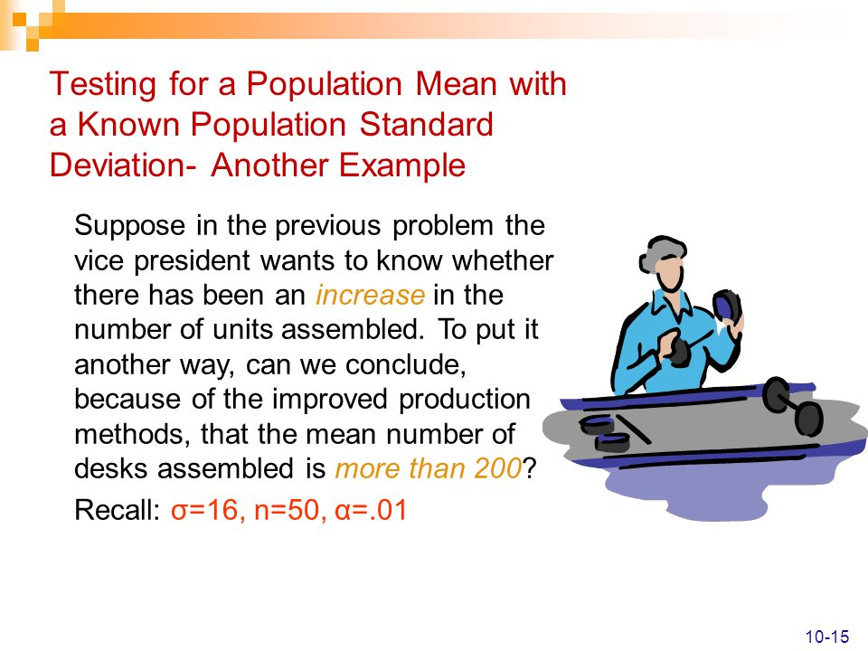 Testing for a Population Mean with a Known Population Standard Deviation- Another Example 10-15 Suppose in the previous problem the vice president wan