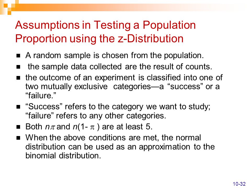 Assumptions in Testing a Population Proportion using the z-Distribution A random sample is chosen from the population. the sample data collected are t