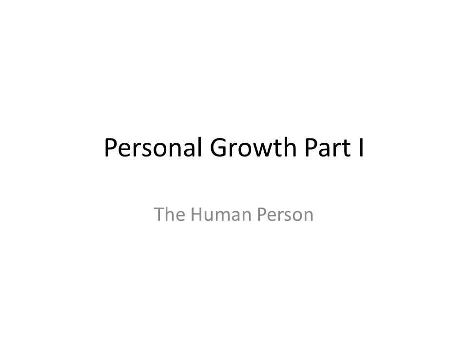 Personal Growth Part I The Human Person