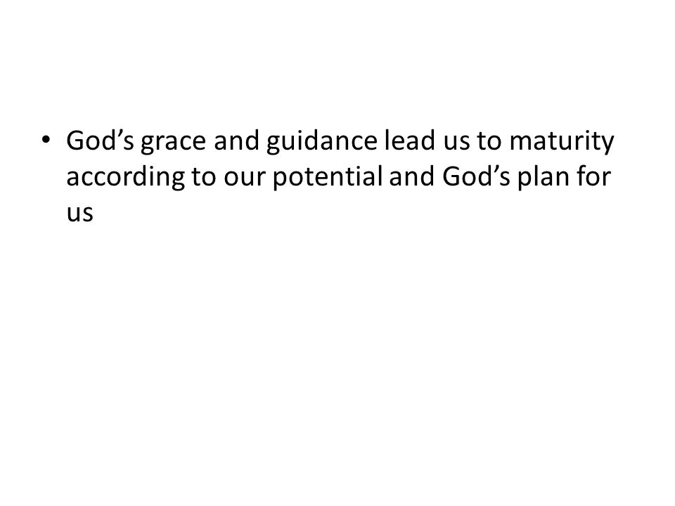 God's grace and guidance lead us to maturity according to our potential and God's plan for us