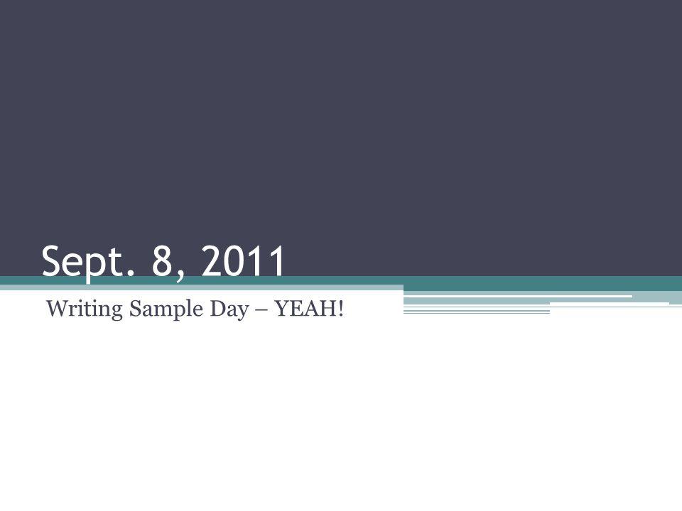 Sept. 8, 2011 Writing Sample Day – YEAH!