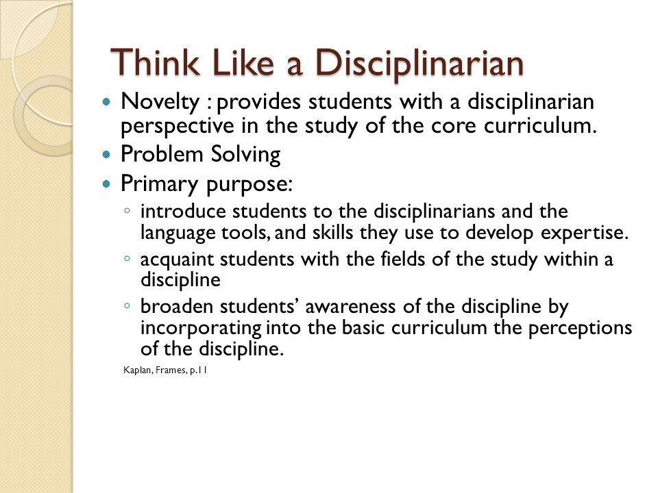 Think Like a Disciplinarian Novelty : provides students with a disciplinarian perspective in the study of the core curriculum.