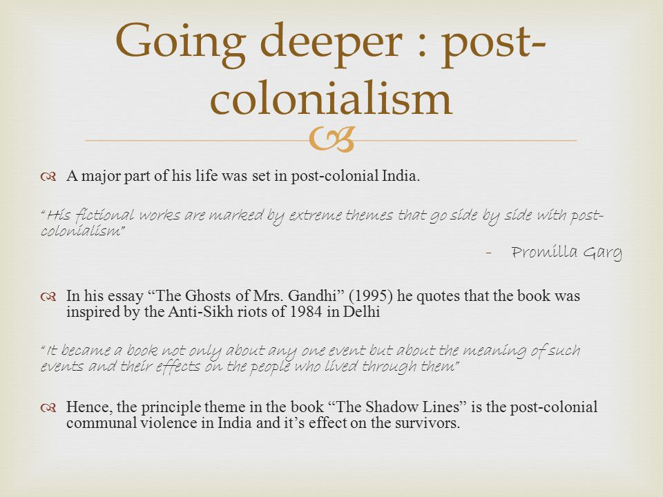 " Going deeper : post- colonialism  A major part of his life was set in post-colonial India. ""His fictional works are marked by extreme themes that g"
