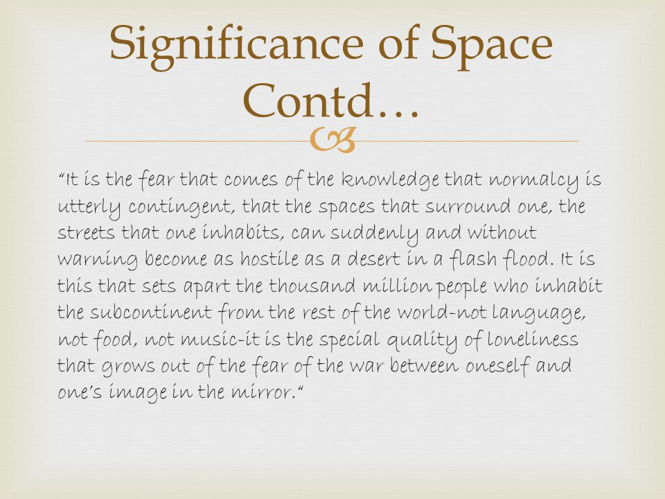 " ""It is the fear that comes of the knowledge that normalcy is utterly contingent, that the spaces that surround one, the streets that one inhabits, c"