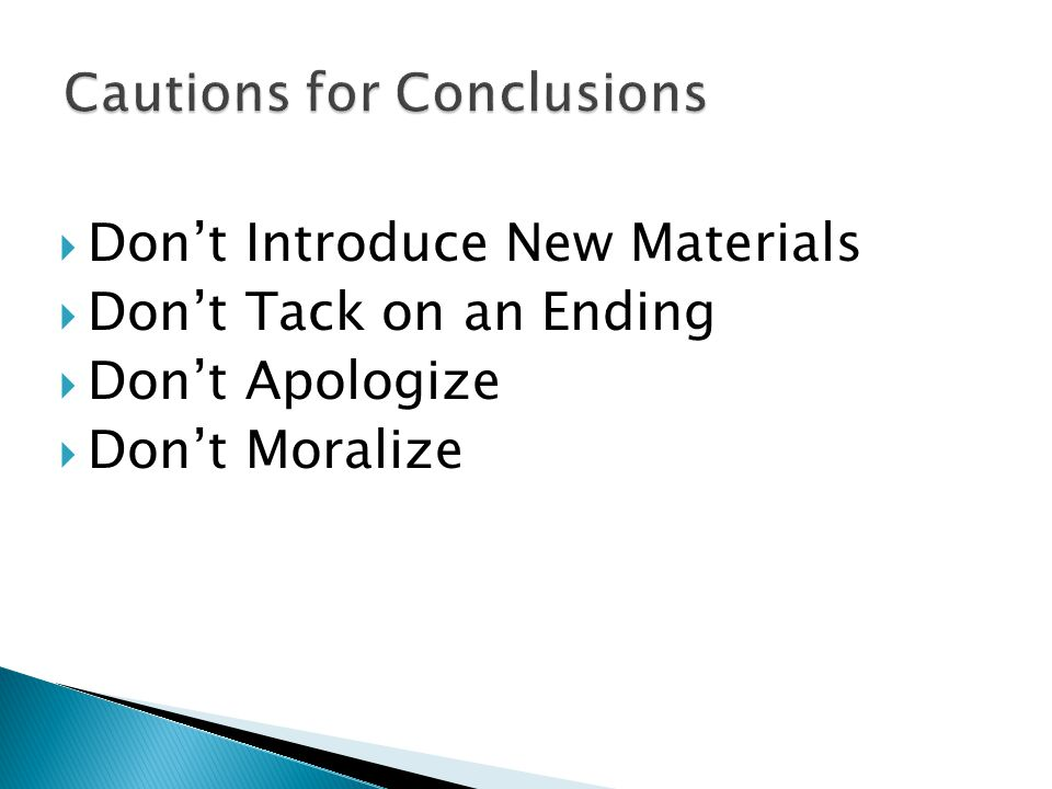  Don't Introduce New Materials  Don't Tack on an Ending  Don't Apologize  Don't Moralize