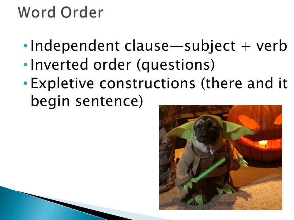 Independent clause—subject + verb Inverted order (questions) Expletive constructions (there and it begin sentence)